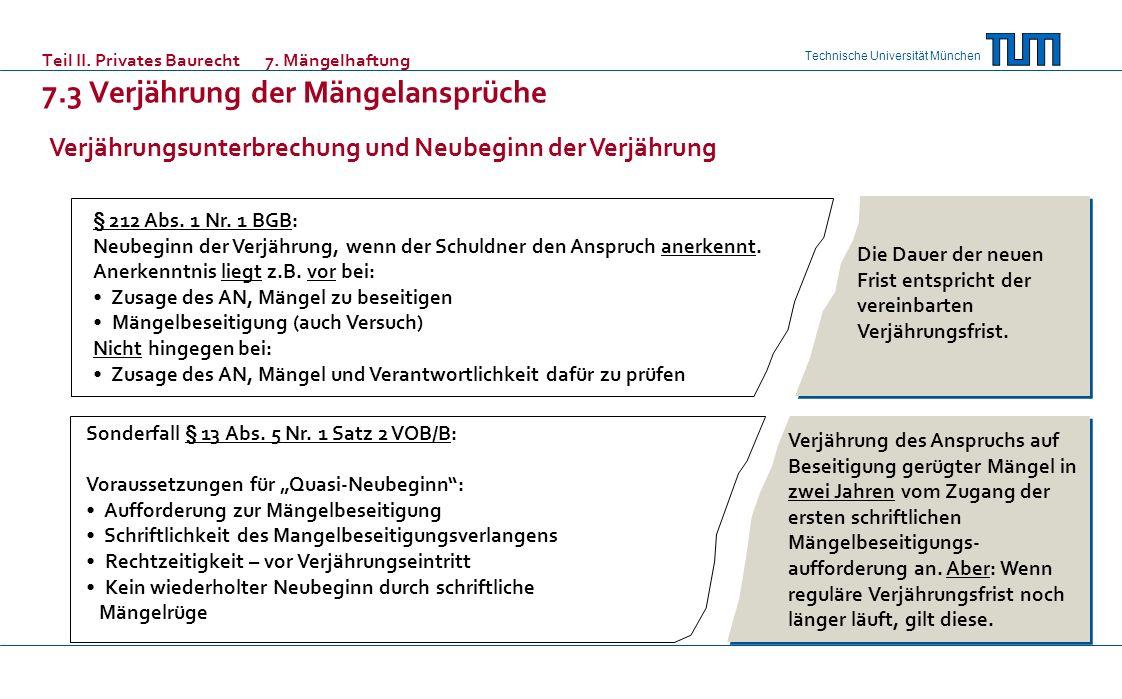Technische Universität München Teil II. Privates Baurecht 7. Mängelhaftung 7.3 Verjährung der Mängelansprüche § 212 Abs. 1 Nr. 1 BGB: Neubeginn der Ve
