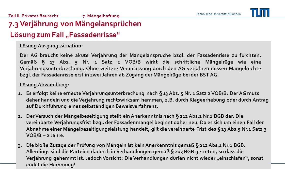 Technische Universität München Teil II. Privates Baurecht 7. Mängelhaftung 7.3 Verjährung von Mängelansprüchen Lösung zum Fall Fassadenrisse Lösung Au