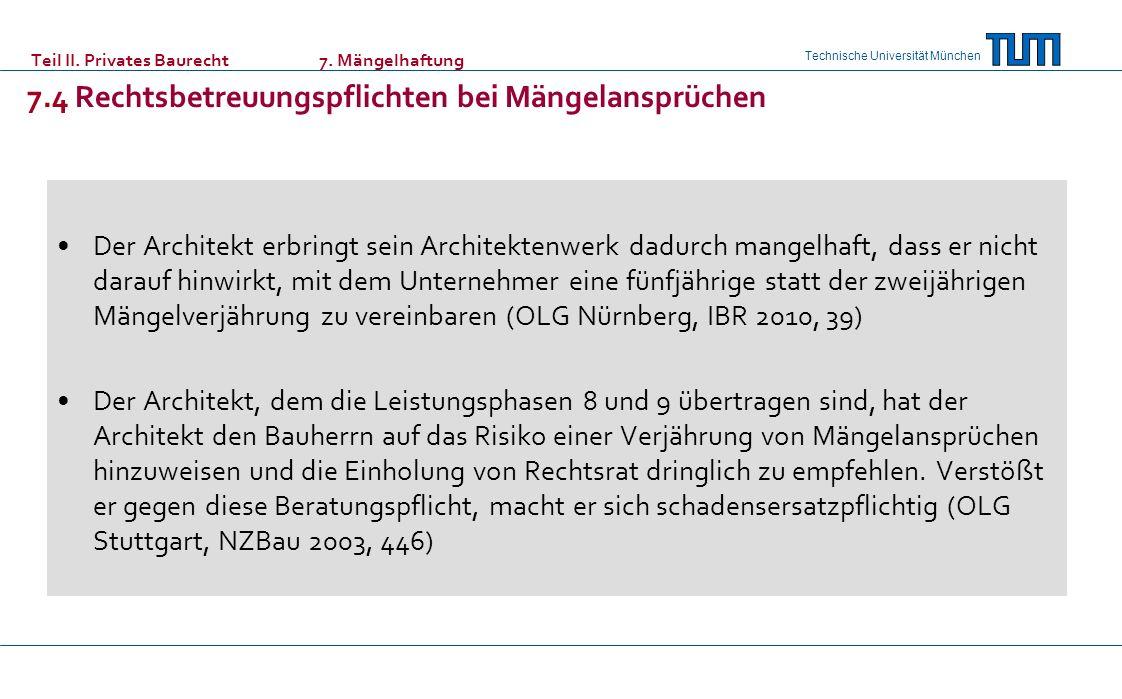 Technische Universität München Teil II. Privates Baurecht 7. Mängelhaftung 7.4 Rechtsbetreuungspflichten bei Mängelansprüchen Der Architekt erbringt s