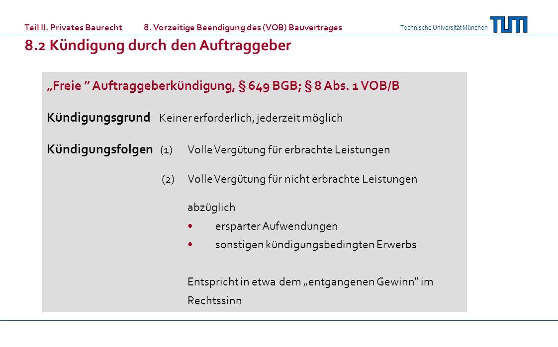 Technische Universität München Freie Auftraggeberkündigung, § 649 BGB; § 8 Abs. 1 VOB/B Kündigungsgrund Keiner erforderlich, jederzeit möglich Kündigu