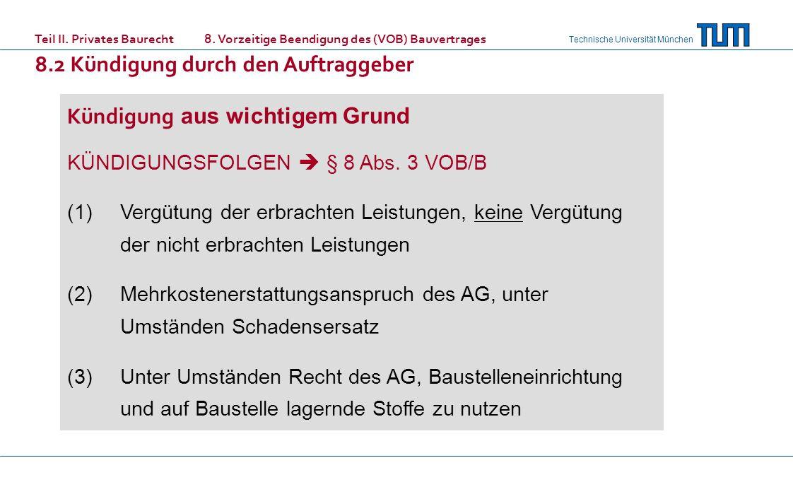 Technische Universität München Kündigung aus wichtigem Grund KÜNDIGUNGSFOLGEN § 8 Abs. 3 VOB/B (1)Vergütung der erbrachten Leistungen, keine Vergütung