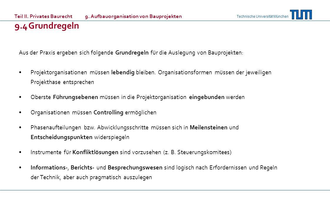 Technische Universität München Aus der Praxis ergeben sich folgende Grundregeln für die Auslegung von Bauprojekten: Projektorganisationen müssen lebendig bleiben.