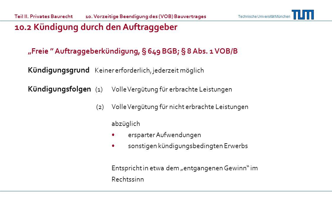 Technische Universität München Freie Auftraggeberkündigung, § 649 BGB; § 8 Abs.