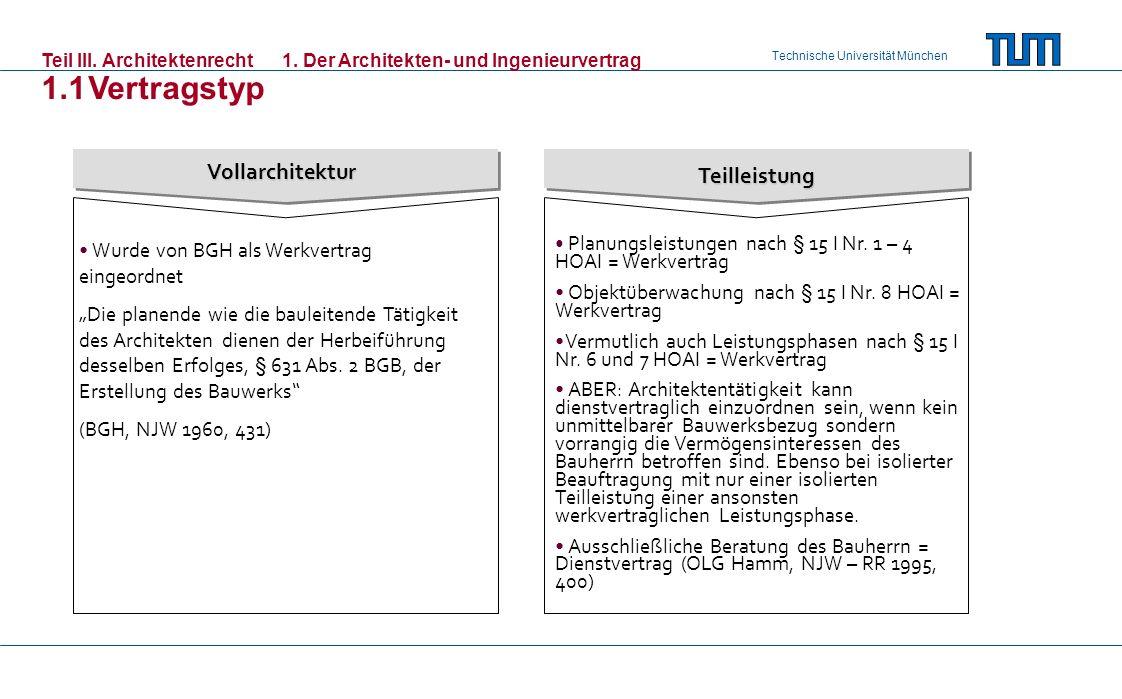 Technische Universität München Teilleistung Vollarchitektur Wurde von BGH als Werkvertrag eingeordnet Die planende wie die bauleitende Tätigkeit des Architekten dienen der Herbeiführung desselben Erfolges, § 631 Abs.