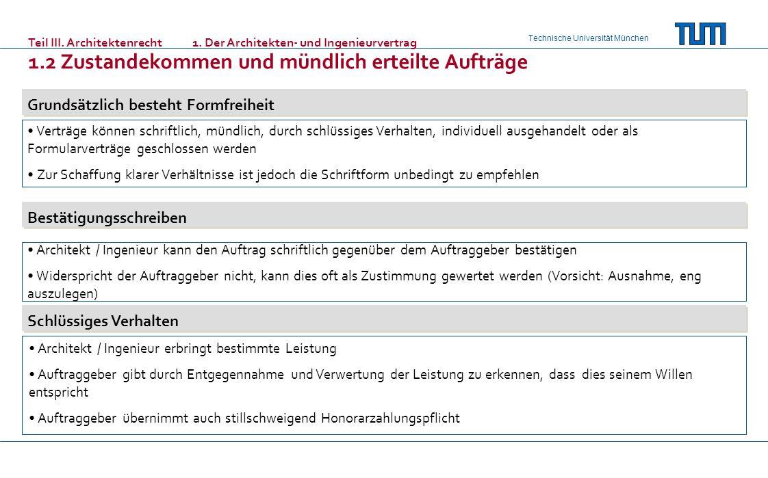 Technische Universität München Teil III. Architektenrecht 1. Der Architekten- und Ingenieurvertrag 1.2Zustandekommen und mündlich erteilte Aufträge Gr