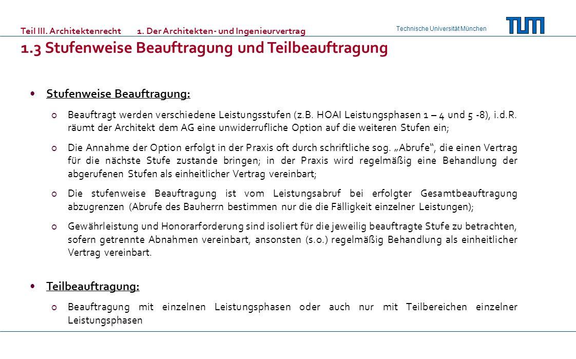 Technische Universität München Teil III. Architektenrecht1. Der Architekten- und Ingenieurvertrag 1.3 Stufenweise Beauftragung und Teilbeauftragung St