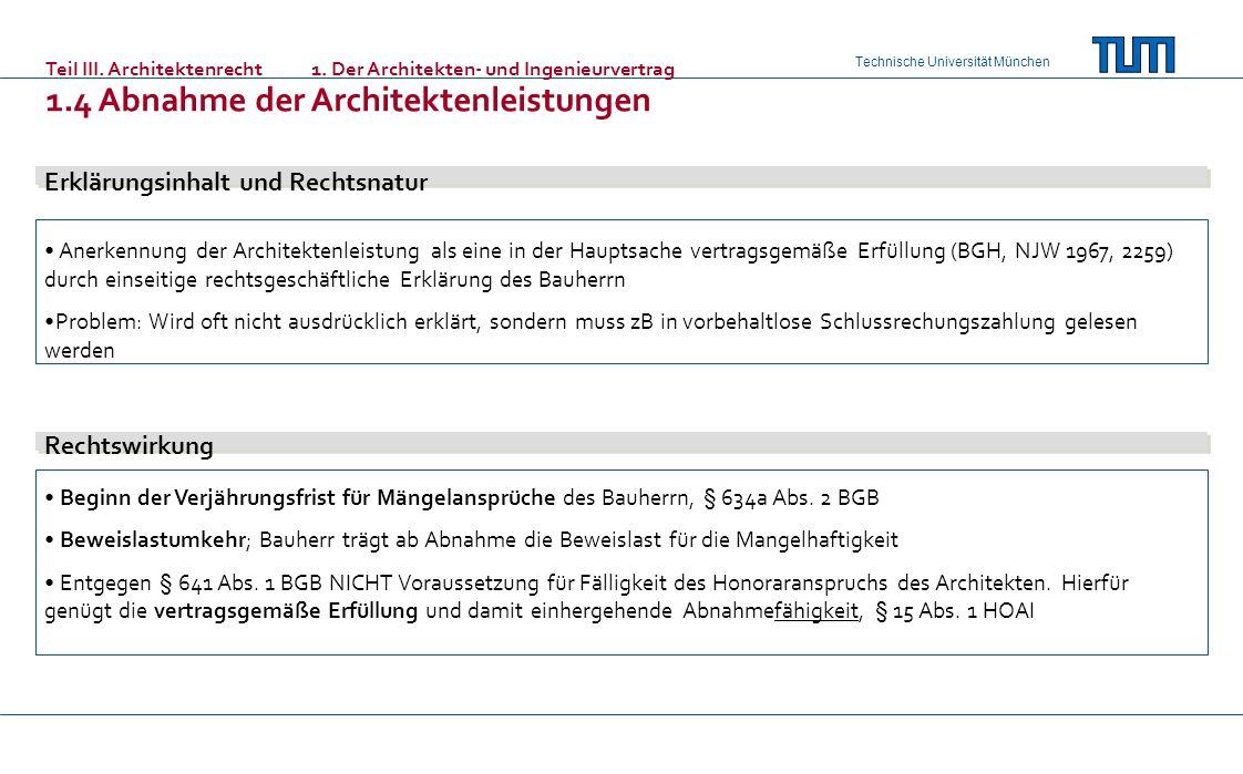 Technische Universität München Teil III. Architektenrecht 1. Der Architekten- und Ingenieurvertrag 1.4 Abnahme der Architektenleistungen Erklärungsinh