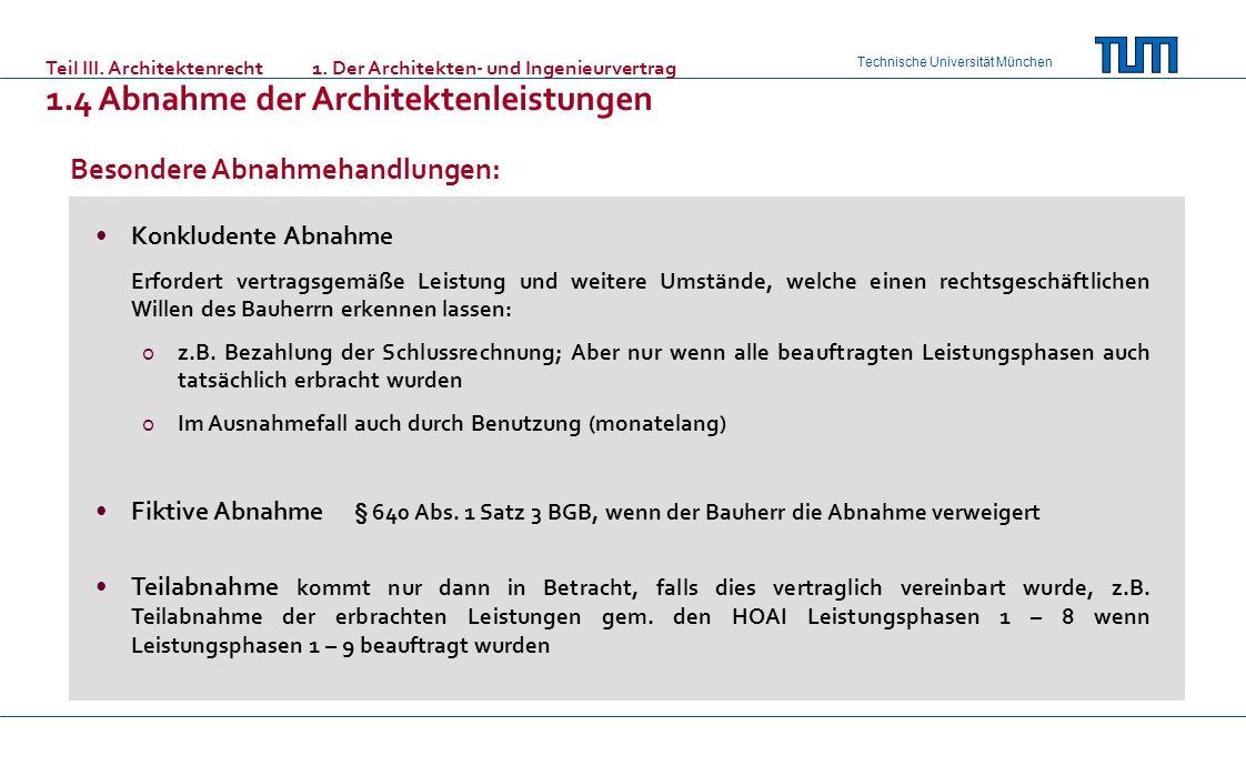 Technische Universität München Teil III. Architektenrecht 1. Der Architekten- und Ingenieurvertrag 1.4 Abnahme der Architektenleistungen Konkludente A