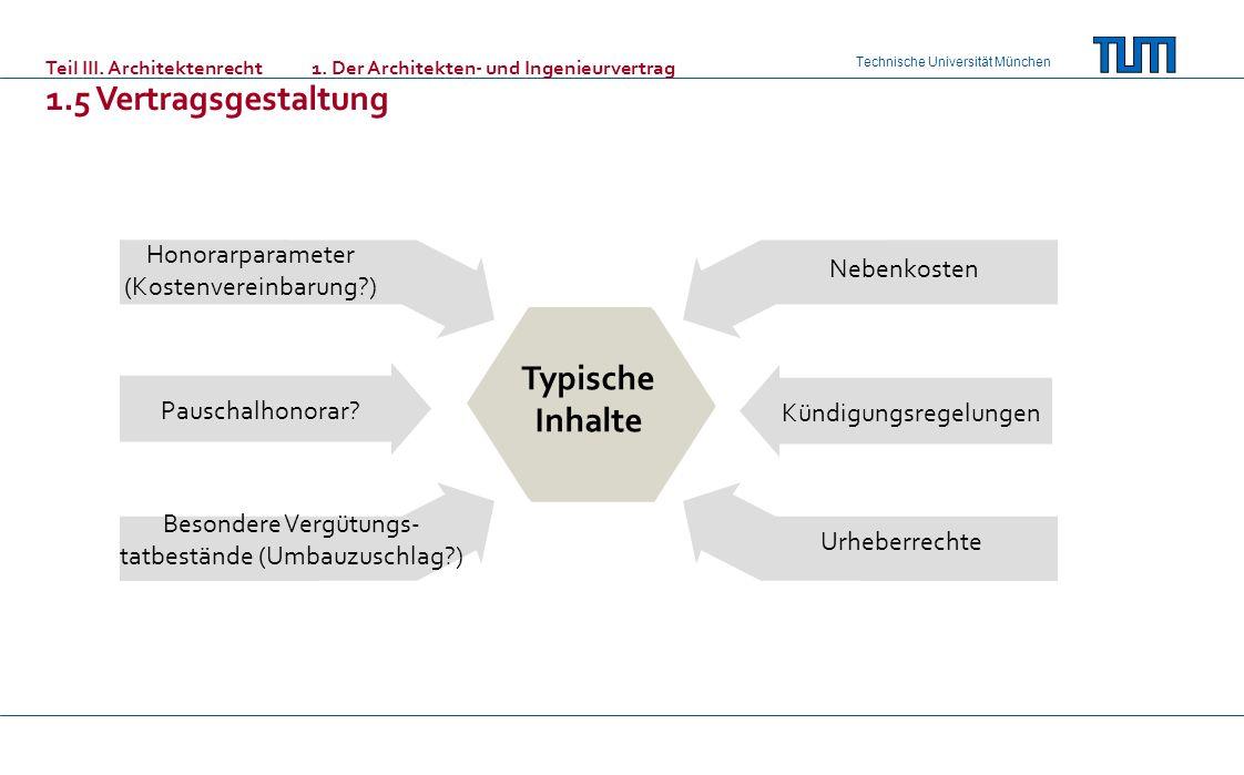 Technische Universität München Teil III. Architektenrecht 1. Der Architekten- und Ingenieurvertrag 1.5 Vertragsgestaltung Typische Inhalte Honorarpara