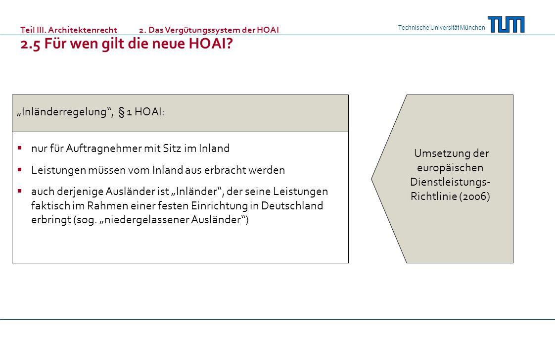 Technische Universität München Inländerregelung, § 1 HOAI: nur für Auftragnehmer mit Sitz im Inland Leistungen müssen vom Inland aus erbracht werden a