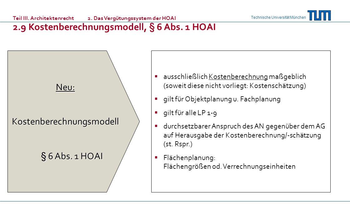 Technische Universität München Neu:Kostenberechnungsmodell § 6 Abs. 1 HOAI § 6 Abs. 1 HOAI ausschließlich Kostenberechnung maßgeblich (soweit diese ni