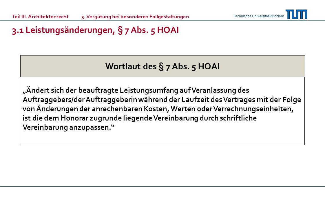Technische Universität München Wortlaut des § 7 Abs. 5 HOAI Ändert sich der beauftragte Leistungsumfang auf Veranlassung des Auftraggebers/der Auftrag
