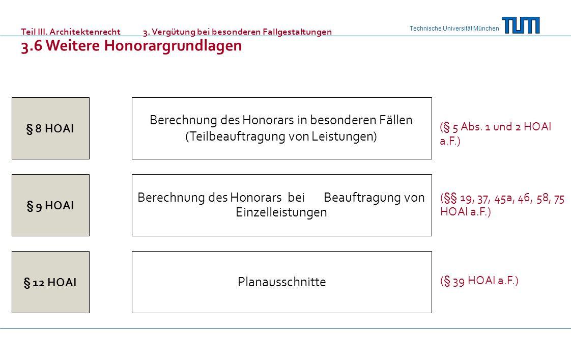 Technische Universität München § 8 HOAI § 9 HOAI § 12 HOAI Planausschnitte Berechnung des Honorars bei Beauftragung von Einzelleistungen Berechnung des Honorars in besonderen Fällen (Teilbeauftragung von Leistungen) (§ 5 Abs.