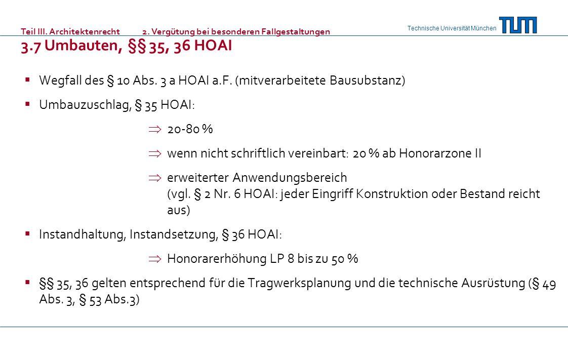Technische Universität München Wegfall des § 10 Abs. 3 a HOAI a.F. (mitverarbeitete Bausubstanz) Umbauzuschlag, § 35 HOAI: 20-80 % wenn nicht schriftl