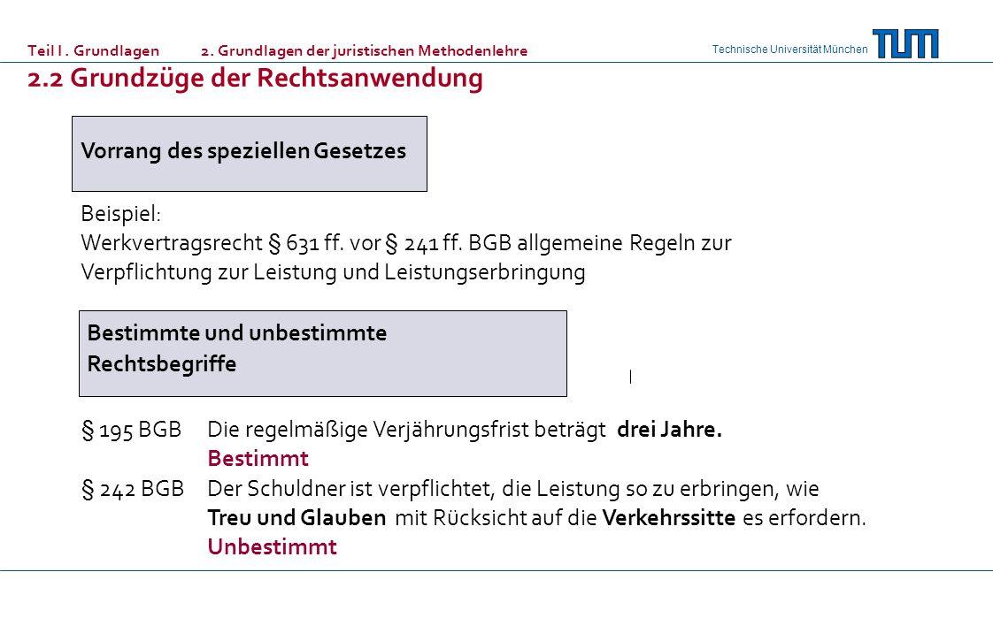 Technische Universität München Teil I. Grundlagen 2. Grundlagen der juristischen Methodenlehre 2.2 Grundzüge der Rechtsanwendung Vorrang des spezielle