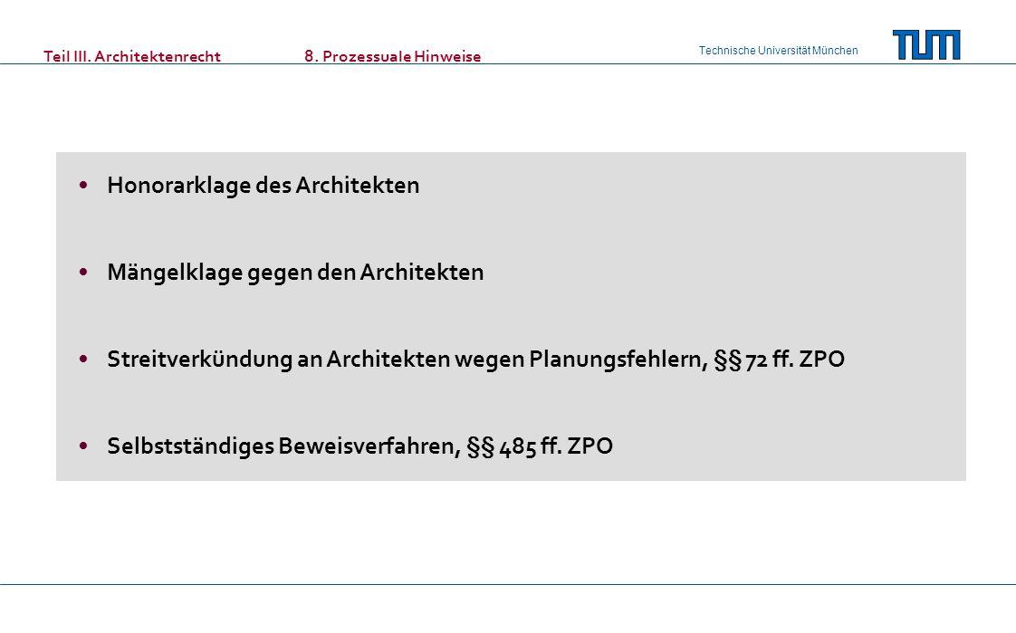 Technische Universität München Teil III. Architektenrecht8. Prozessuale Hinweise Honorarklage des Architekten Mängelklage gegen den Architekten Streit
