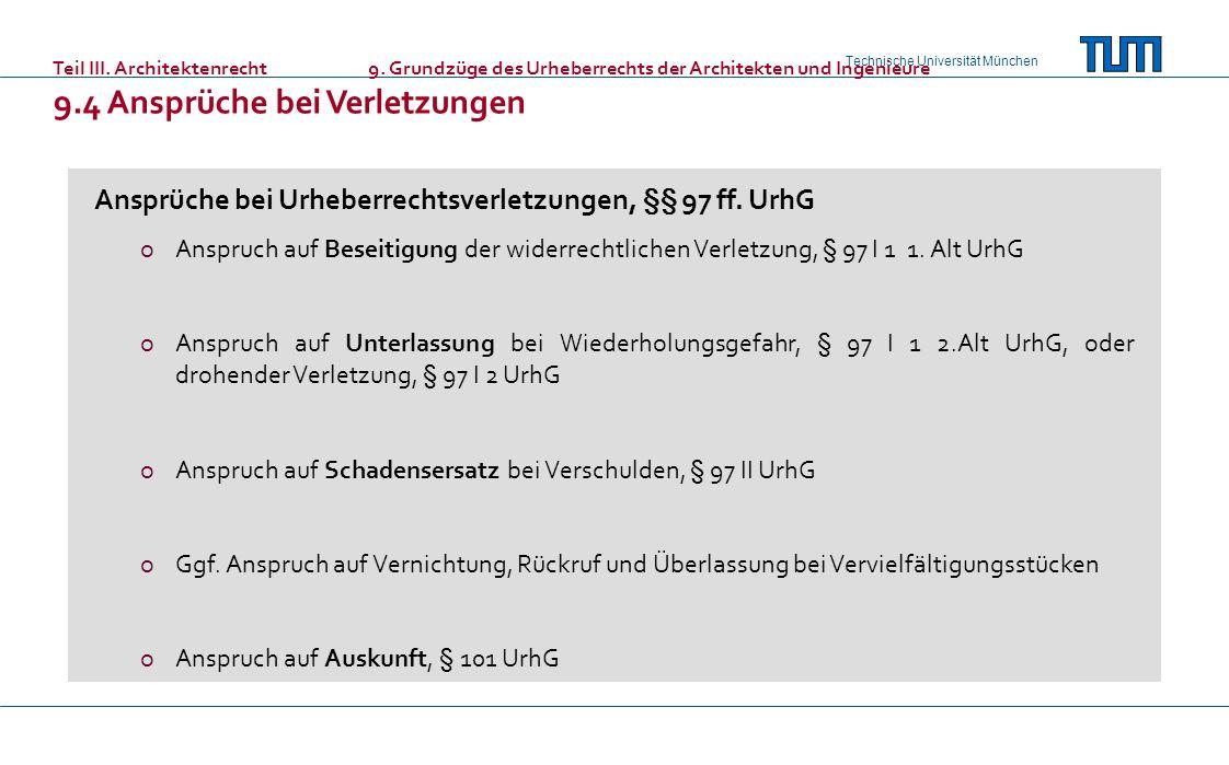 Technische Universität München Teil III. Architektenrecht9. Grundzüge des Urheberrechts der Architekten und Ingenieure 9.4 Ansprüche bei Verletzungen