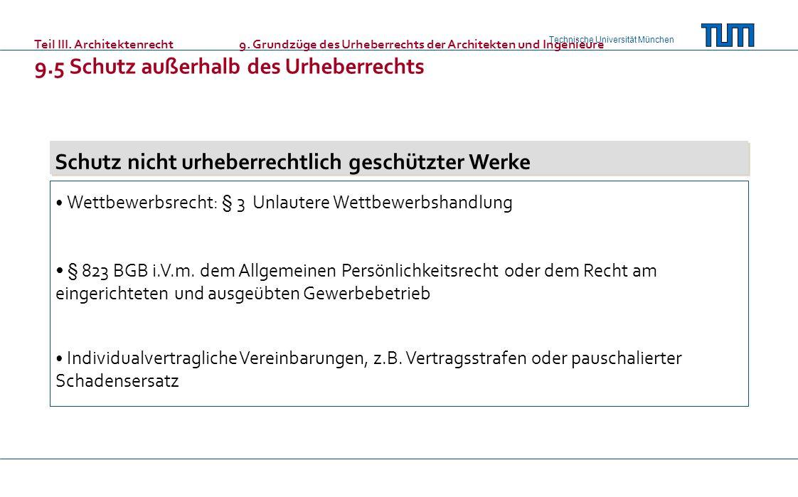Technische Universität München Teil III. Architektenrecht9. Grundzüge des Urheberrechts der Architekten und Ingenieure 9.5 Schutz außerhalb des Urhebe