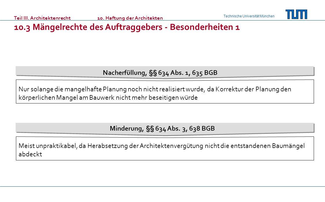 Technische Universität München Teil III. Architektenrecht10. Haftung der Architekten 10.3 Mängelrechte des Auftraggebers - Besonderheiten 1 Nacherfüll