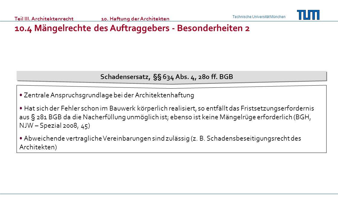 Technische Universität München Teil III. Architektenrecht10. Haftung der Architekten 10.4 Mängelrechte des Auftraggebers - Besonderheiten 2 Schadenser