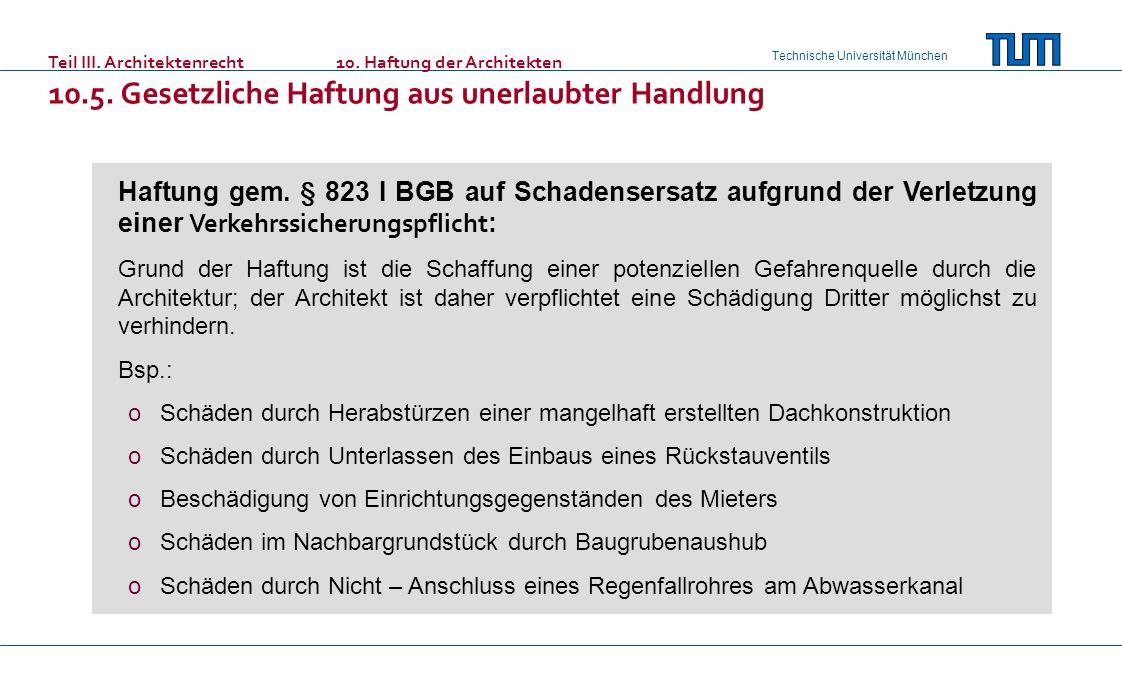 Technische Universität München Teil III. Architektenrecht10. Haftung der Architekten 10.5. Gesetzliche Haftung aus unerlaubter Handlung Haftung gem. §