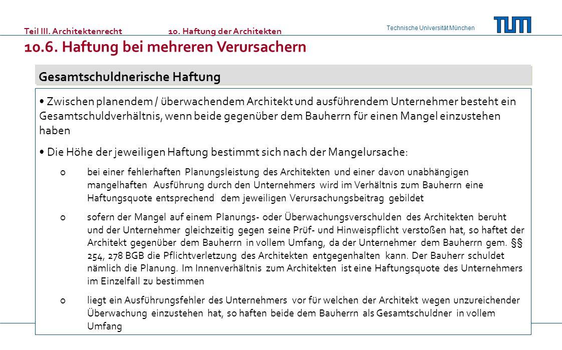 Technische Universität München Teil III. Architektenrecht10. Haftung der Architekten 10.6. Haftung bei mehreren Verursachern Gesamtschuldnerische Haft