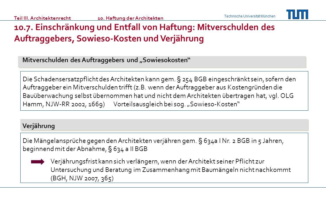 Technische Universität München Teil III. Architektenrecht10. Haftung der Architekten 10.7. Einschränkung und Entfall von Haftung: Mitverschulden des A