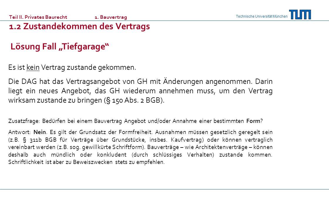 Technische Universität München Teil II. Privates Baurecht 1. Bauvertrag 1.2 Zustandekommen des Vertrags Es ist kein Vertrag zustande gekommen. Die DAG