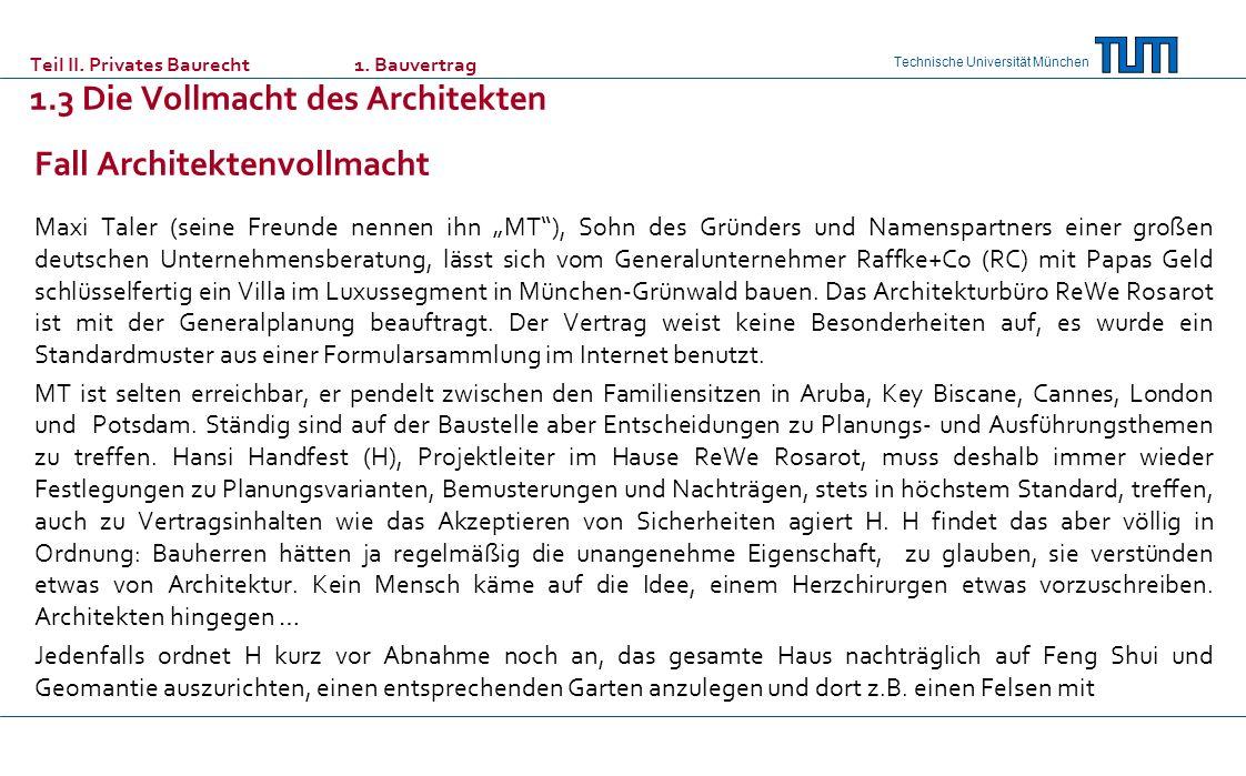 Technische Universität München Teil II. Privates Baurecht 1. Bauvertrag 1.3 Die Vollmacht des Architekten Fall Architektenvollmacht Maxi Taler (seine