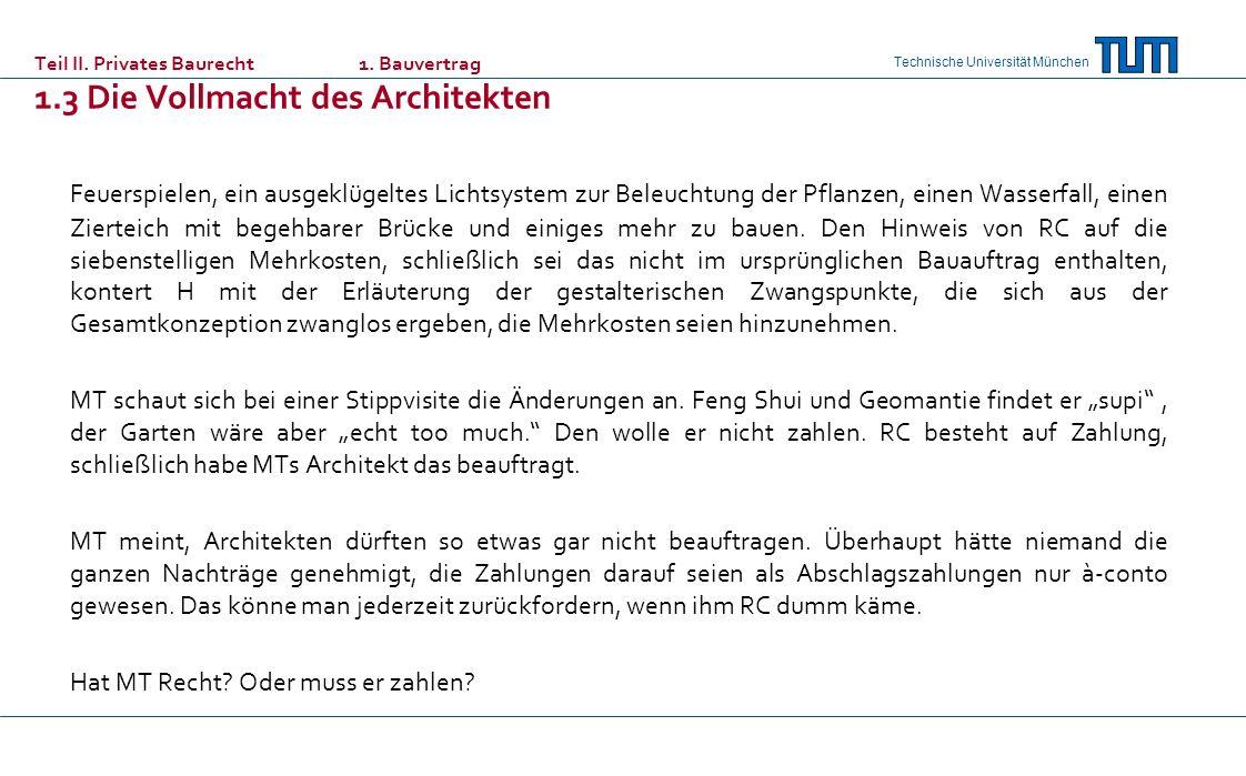 Technische Universität München Teil II. Privates Baurecht 1. Bauvertrag 1.3 Die Vollmacht des Architekten Feuerspielen, ein ausgeklügeltes Lichtsystem