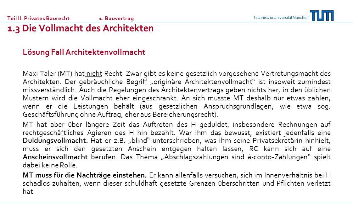 Technische Universität München Lösung Fall Architektenvollmacht Maxi Taler (MT) hat nicht Recht. Zwar gibt es keine gesetzlich vorgesehene Vertretungs