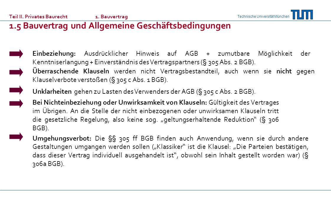 Technische Universität München Unklarheiten gehen zu Lasten des Verwenders der AGB (§ 305 c Abs. 2 BGB). Überraschende Klauseln werden nicht Vertragsb