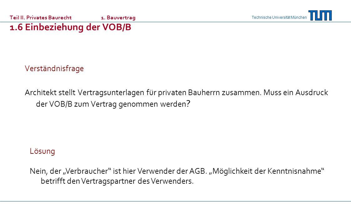 Technische Universität München Verständnisfrage Architekt stellt Vertragsunterlagen für privaten Bauherrn zusammen. Muss ein Ausdruck der VOB/B zum Ve
