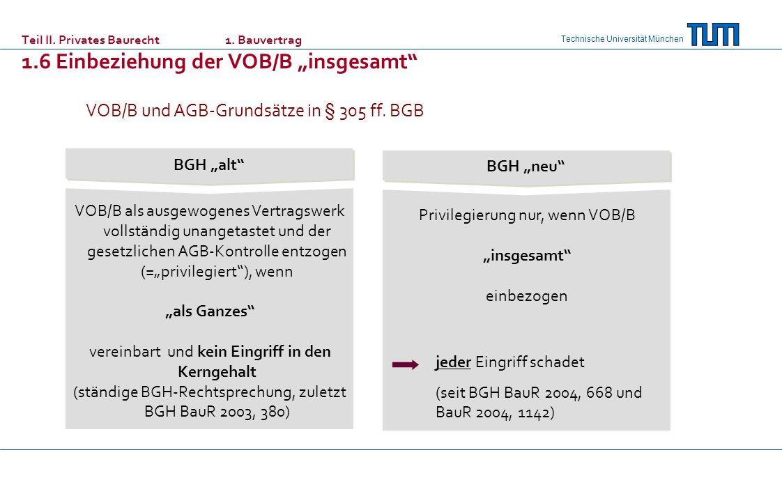 Technische Universität München Privilegierung nur, wenn VOB/B insgesamt einbezogen BGH neu VOB/B als ausgewogenes Vertragswerk vollständig unangetaste