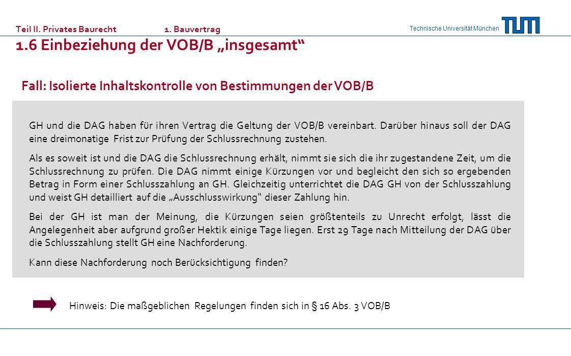 Technische Universität München Fall: Isolierte Inhaltskontrolle von Bestimmungen der VOB/B GH und die DAG haben für ihren Vertrag die Geltung der VOB/