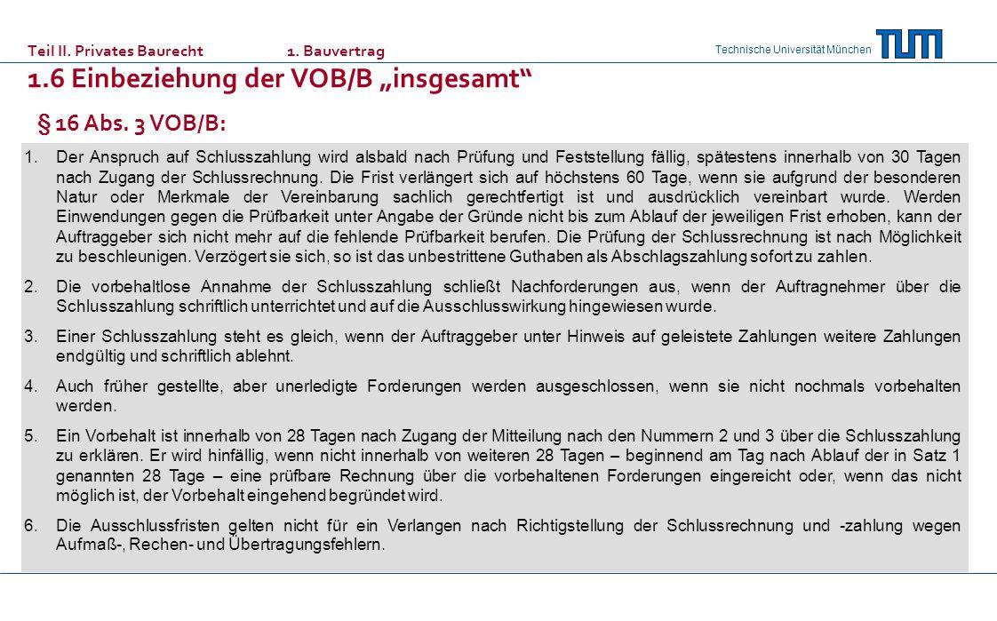 Technische Universität München § 16 Abs. 3 VOB/B: 1.Der Anspruch auf Schlusszahlung wird alsbald nach Prüfung und Feststellung fällig, spätestens inne