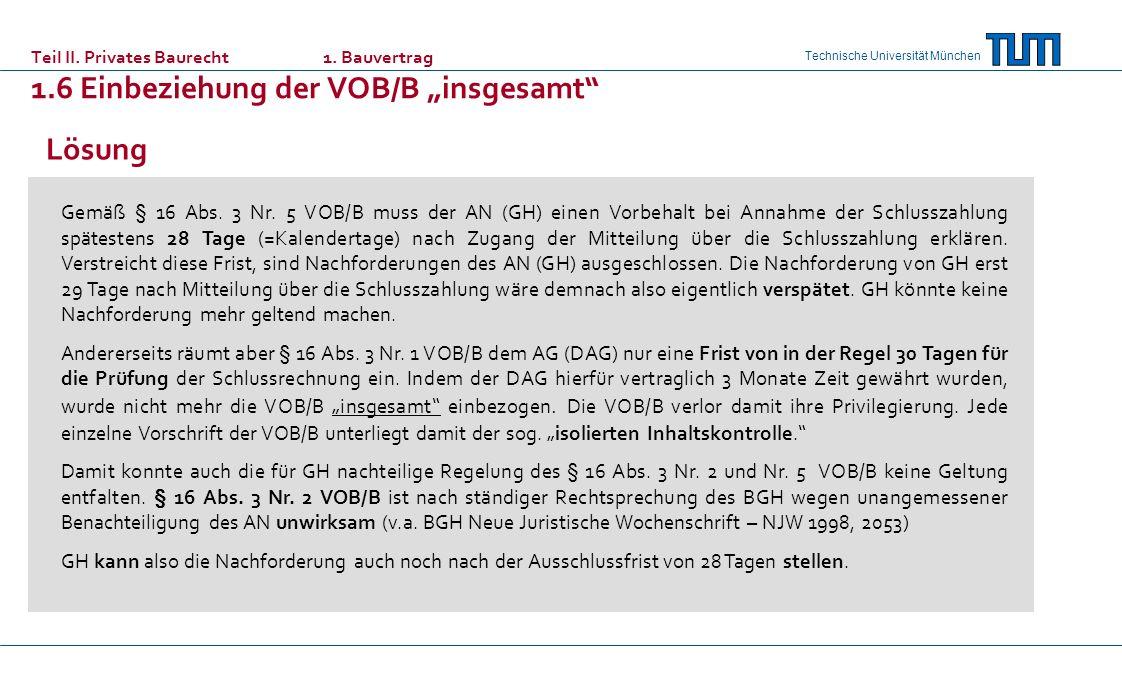 Technische Universität München Lösung Gemäß § 16 Abs. 3 Nr. 5 VOB/B muss der AN (GH) einen Vorbehalt bei Annahme der Schlusszahlung spätestens 28 Tage