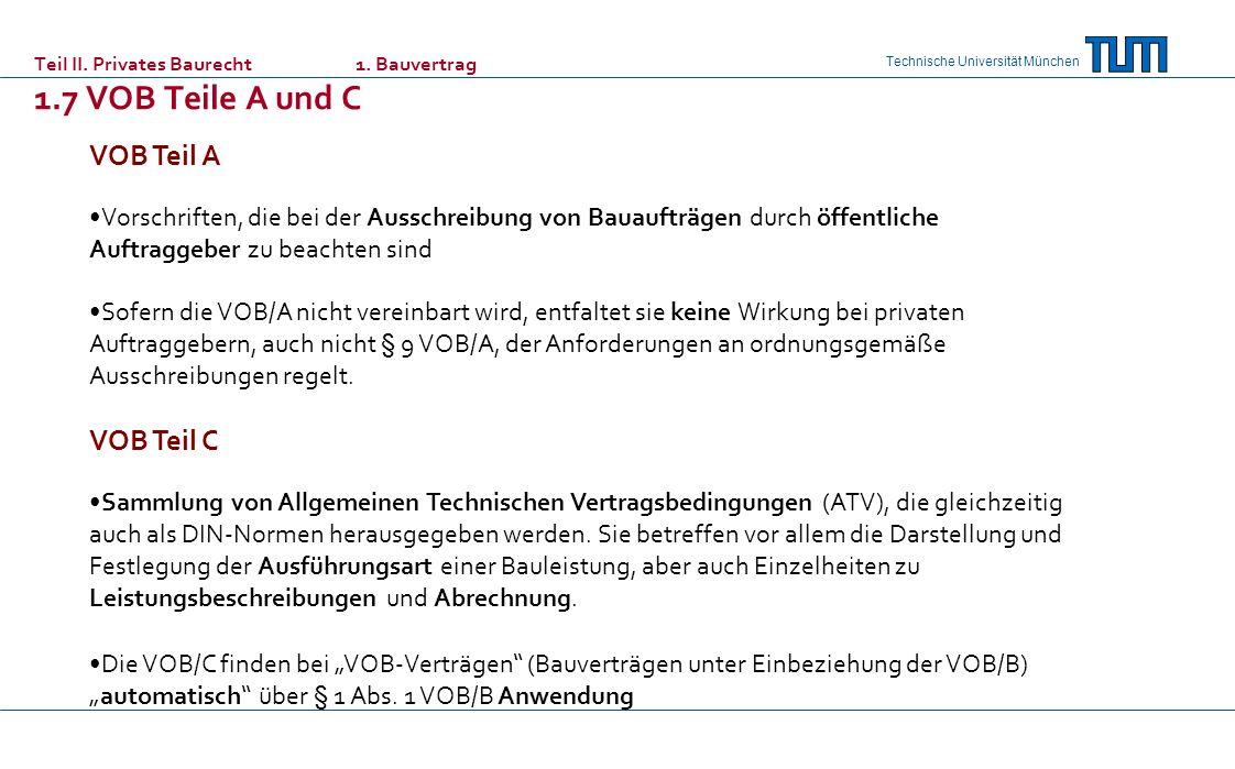 Technische Universität München Teil II. Privates Baurecht 1. Bauvertrag 1.7 VOB Teile A und C VOB Teil A Vorschriften, die bei der Ausschreibung von B