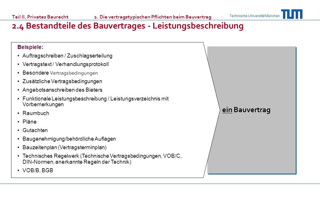 Technische Universität München Teil II. Privates Baurecht 2. Die vertragstypischen Pflichten beim Bauvertrag 2.4 Bestandteile des Bauvertrages - Leist