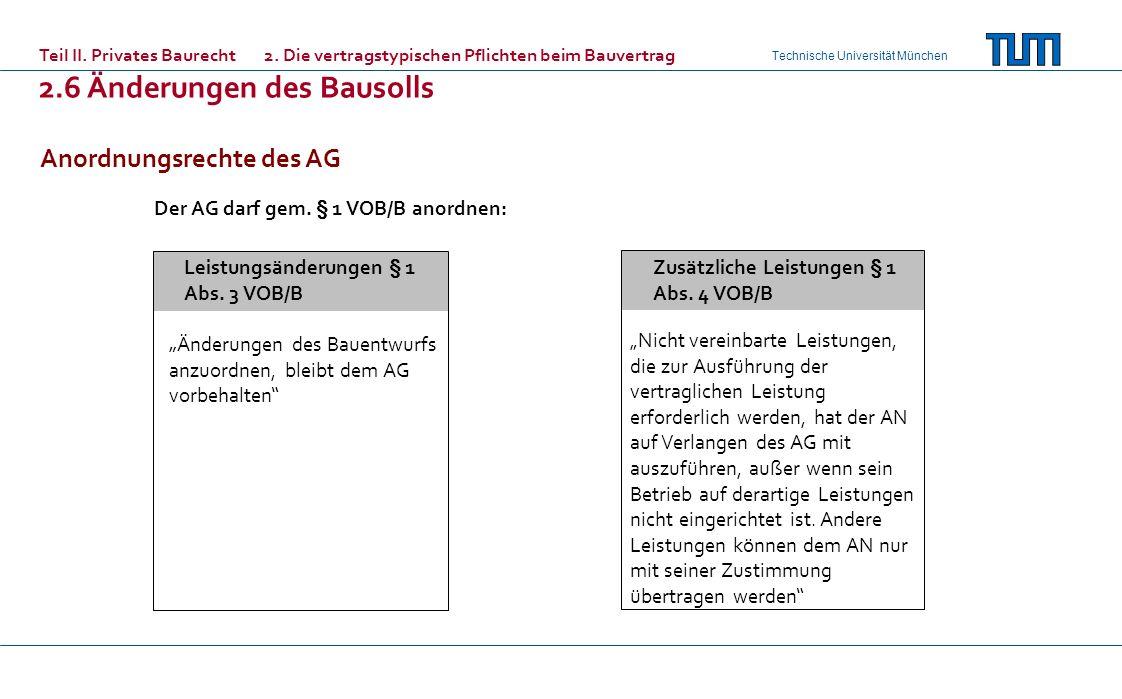 Technische Universität München Leistungsänderungen § 1 Abs. 3 VOB/B Zusätzliche Leistungen § 1 Abs. 4 VOB/B Änderungen des Bauentwurfs anzuordnen, ble