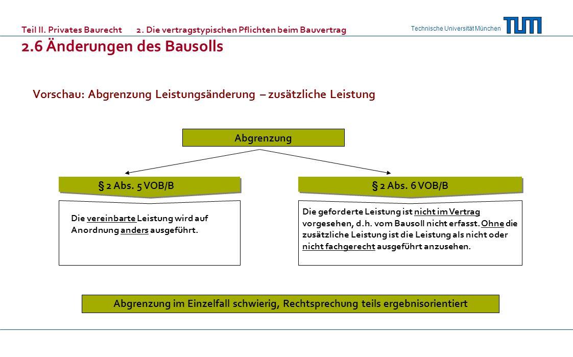 Technische Universität München Vorschau: Abgrenzung Leistungsänderung – zusätzliche Leistung Abgrenzung Abgrenzung im Einzelfall schwierig, Rechtsprechung teils ergebnisorientiert § 2 Abs.