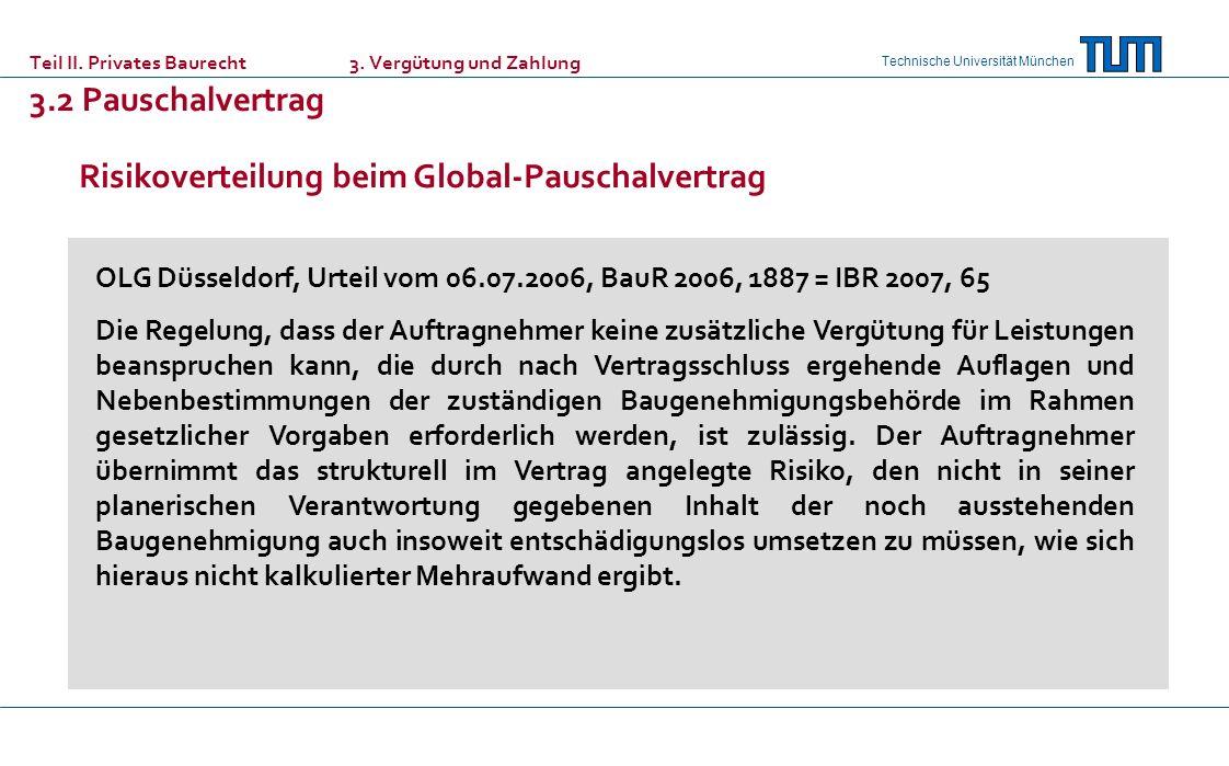 Technische Universität München Teil II. Privates Baurecht 3. Vergütung und Zahlung 3.2 Pauschalvertrag OLG Düsseldorf, Urteil vom 06.07.2006, BauR 200