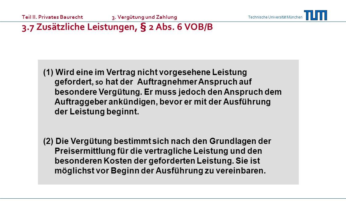 Technische Universität München Teil II. Privates Baurecht 3. Vergütung und Zahlung 3.7 Zusätzliche Leistungen, § 2 Abs. 6 VOB/B (1) Wird eine im Vertr