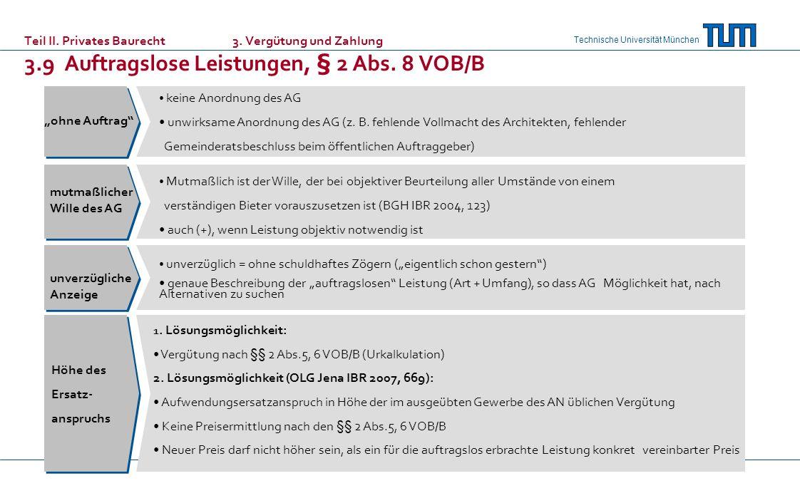 Technische Universität München Teil II. Privates Baurecht 3. Vergütung und Zahlung 3.9 Auftragslose Leistungen, § 2 Abs. 8 VOB/B ohne Auftrag mutmaßli