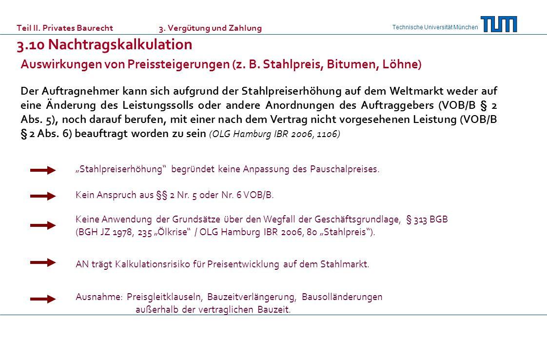 Technische Universität München Teil II. Privates Baurecht 3. Vergütung und Zahlung 3.10 Nachtragskalkulation Der Auftragnehmer kann sich aufgrund der