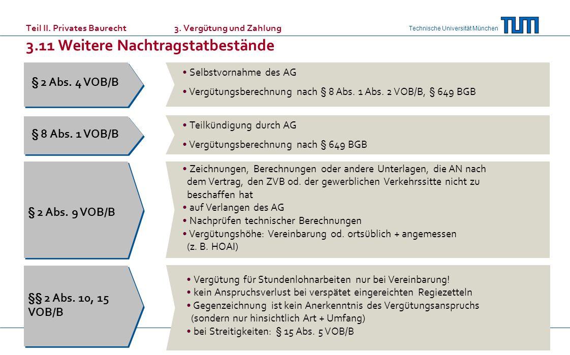 Technische Universität München Teil II. Privates Baurecht 3. Vergütung und Zahlung 3.11 Weitere Nachtragstatbestände § 2 Abs. 9 VOB/B § 8 Abs. 1 VOB/B