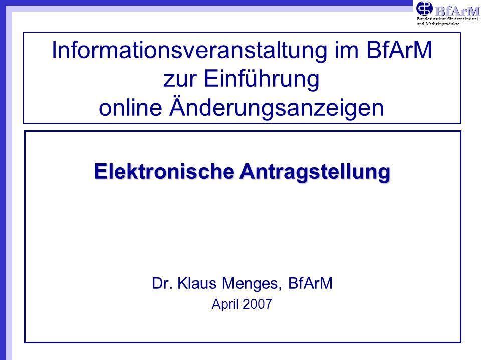 Bundesinstitut für Arzneimittel und Medizinprodukte Informationsveranstaltung im BfArM zur Einführung online Änderungsanzeigen Elektronische Antragste