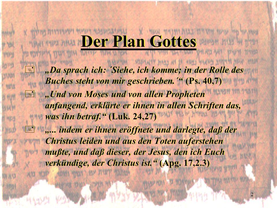 2 Der Plan Gottes +Da sprach ich: ´Siehe, ich komme; in der Rolle des Buches steht von mir geschrieben.´ (Ps. 40,7) +Und von Moses und von allen Proph