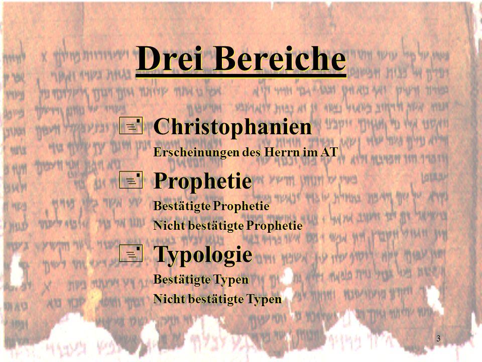 3 Drei Bereiche +Christophanien Erscheinungen des Herrn im AT +Prophetie Bestätigte Prophetie Nicht bestätigte Prophetie +Typologie Bestätigte Typen N