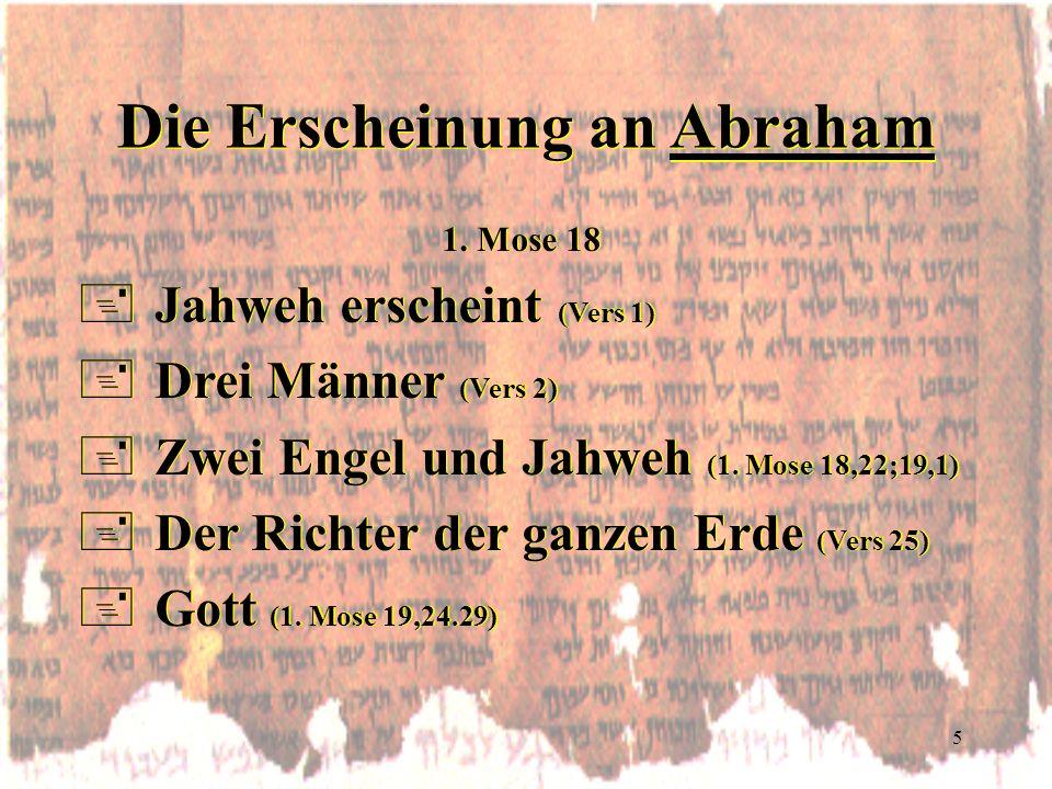 5 Die Erscheinung an Abraham 1. Mose 18 +Jahweh erscheint (Vers 1) +Drei Männer (Vers 2) +Zwei Engel und Jahweh (1. Mose 18,22;19,1) +Der Richter der